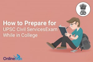 Tips to Crack UPSC Civil Services Examination for College Students