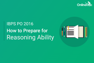 How to Prepare for Reasoning Ability for IBPS PO 2016
