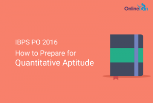How to Prepare for IBPS PO Quantitative Aptitude 2016