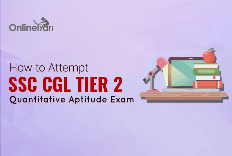 How to Attempt SSC CGL Tier 2 Quantitative Aptitude Exam