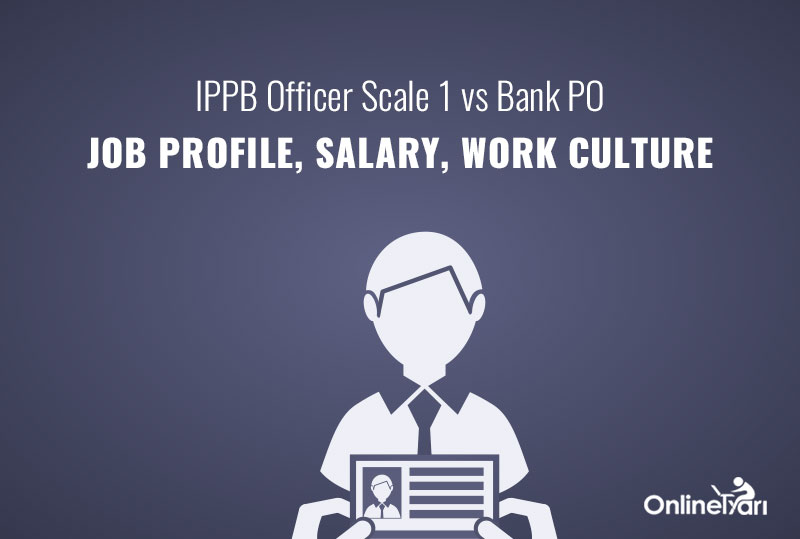 IPPB Officer Scale 1 vs Bank PO: Job Profile, Salary, Work Culture