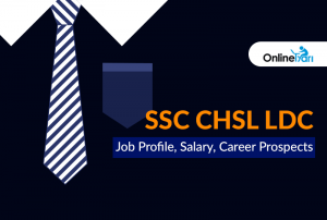 SSC CHSL LDC Job Profile, Salary, Career Prospects