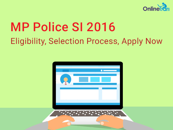 MP Police SI 2016 Eligibility, Selection Process, Apply Now