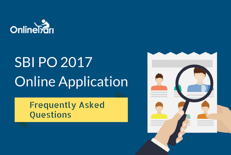 SBI PO Online Application 2017 - Frequently Asked Questions