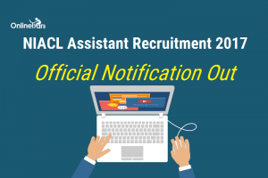 NIACL Assistant Recruitment 2017 Official Notification: Complete Information