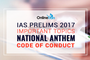 IAS Prelims 2017 Important topics: National Anthem - Code of Conduct