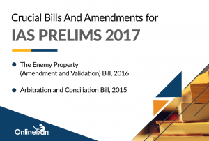 Crucial Bills And Amendments for IAS Prelims 2017: The Enemy Property Bill, Arbitration and Conciliation Bill