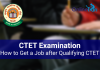 How to get a job after qualifying CTET
