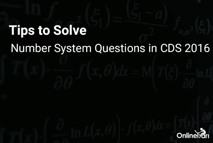 Tips to Solve Number System Questions in CDS 2016