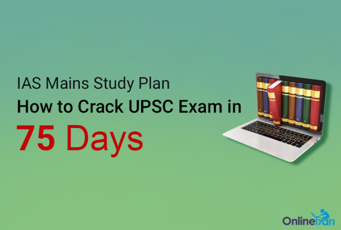 IAS Mains Study Plan: How to Crack UPSC Exam in 75 Days