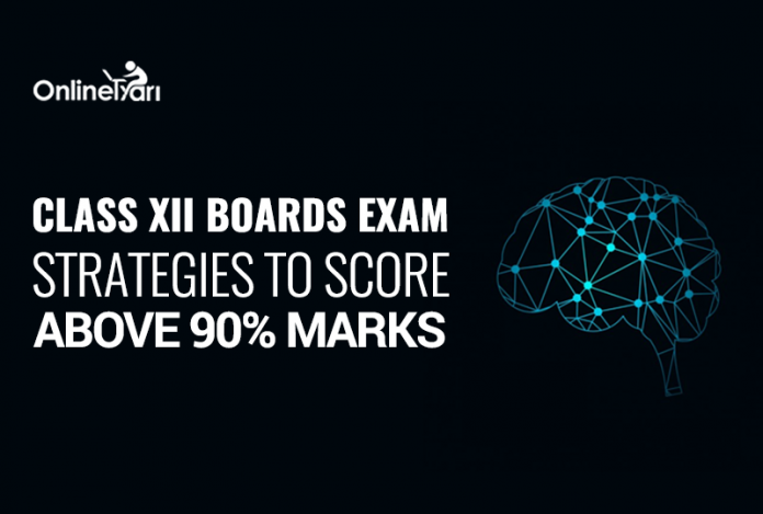 Class XII Boards Exam: Strategies to Score above 90% Marks