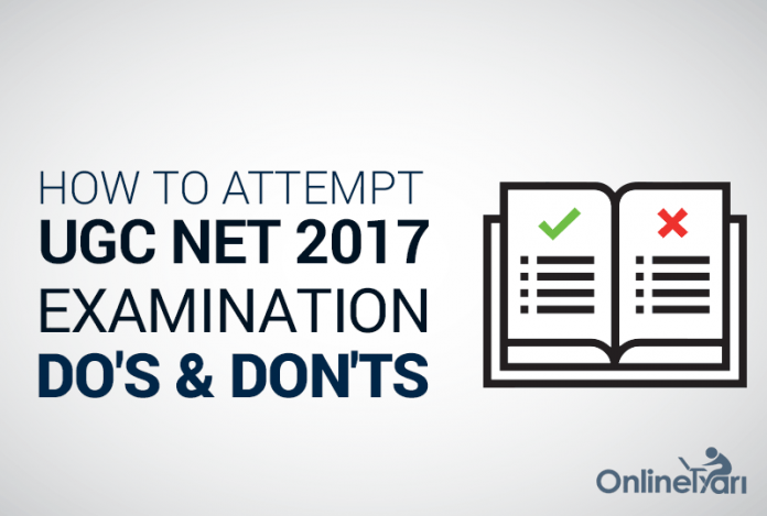 How to Attempt UGC NET 2017 Examination: Do's & Don'ts