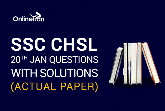 SSC CHSL 20th Jan Questions with Solutions ( Actual paper)