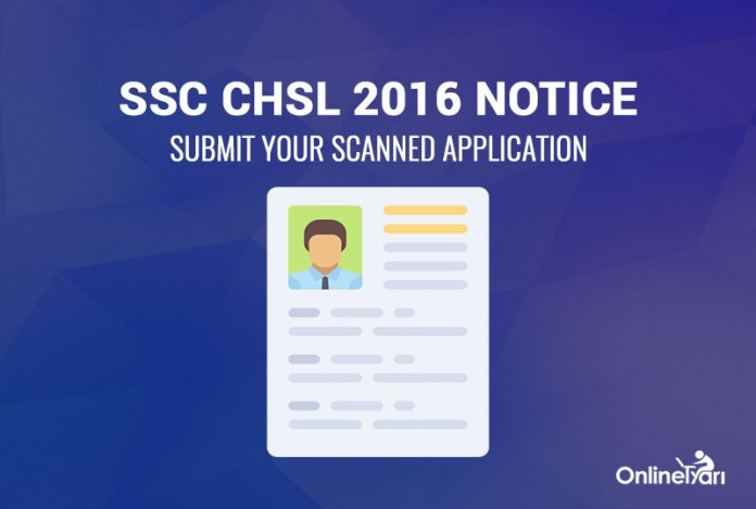 SSC CHSL 2016 Notice: Submit Your Scanned Application