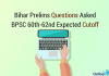 Bihar Prelims Questions Asked (Solved), BPSC Expected Cut Off (60th-62nd)