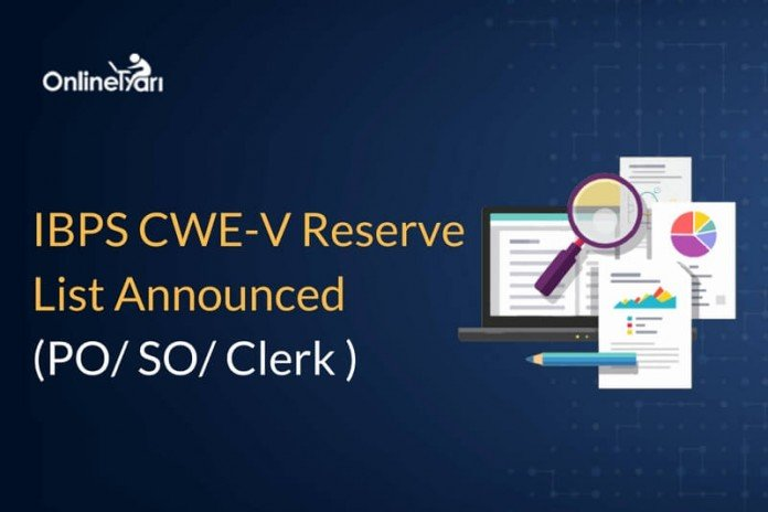 IBPS CWE V Reserve List Declared (PO , SO , Clerk ): Check Here!