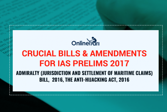 Crucial Bills And Amendments for IAS Prelims 2017: Admiralty (Jurisdiction And Settlement Of Maritime Claims) Bill, 2016, The Anti-Hijacking Act, 2016