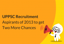 UPPSC Recruitment: Aspirants of 2013 to Get Two More Chances!!