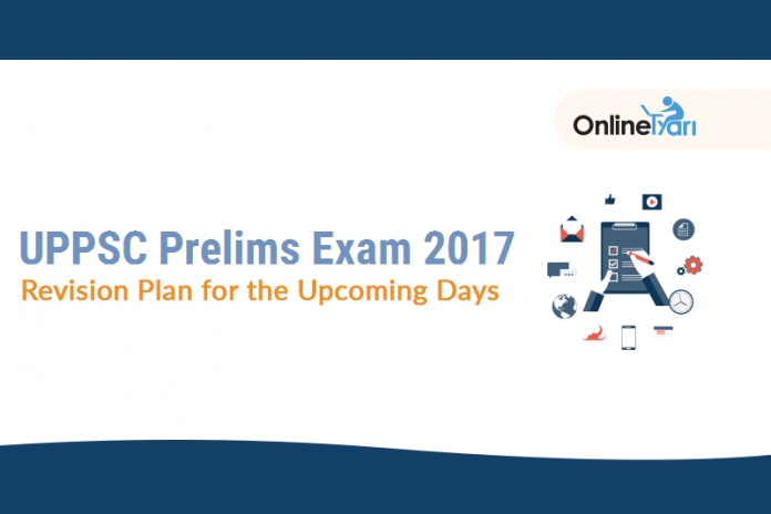UPPSC Prelims 2017 Revision Plan for the Upcoming Days