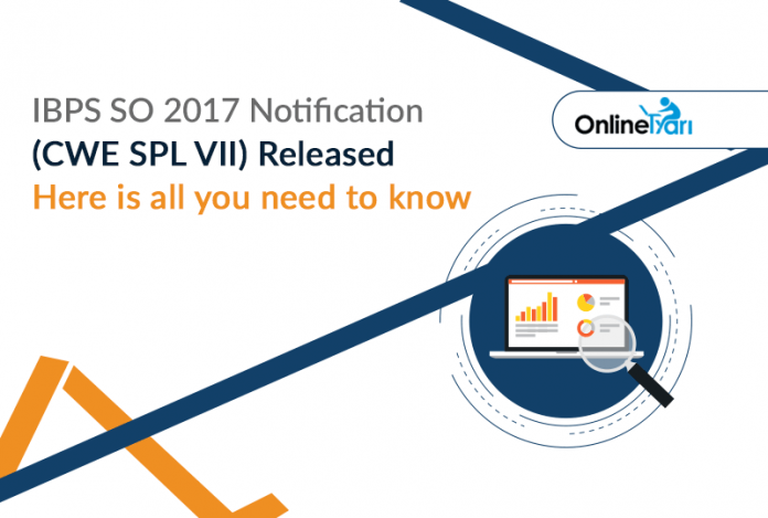 IBPS SO 2017 Notification (CWE SPL VII) Released: Here is all you need to know