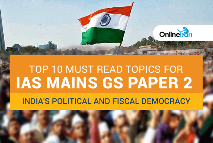 Top 10 Must Read Topics for IAS Mains GS Paper 2 | India's Political and Fiscal Democracy