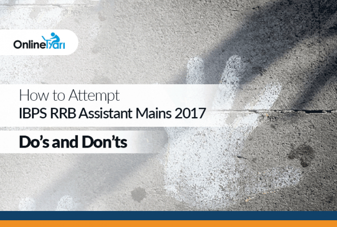 How to Attempt IBPS RRB Assistant Mains 2017: Do's and Don'ts