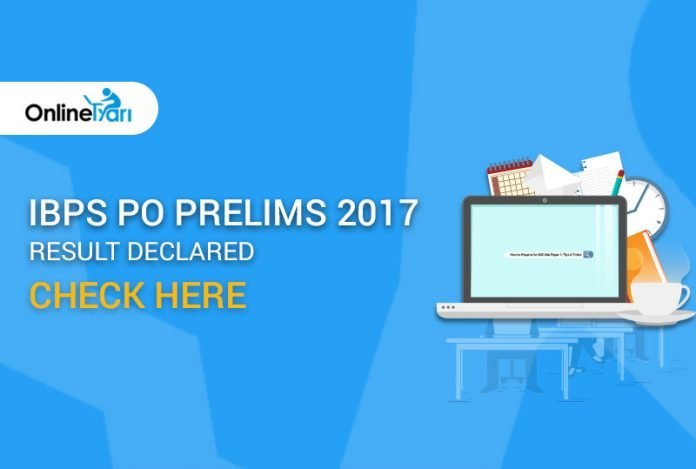 IBPS PO Prelims Result 2017 Declared: Direct link to check result