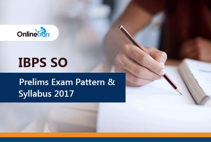 IBPS SO Prelims Exam Pattern & Syllabus 2017