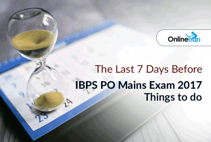 The Last 7 Days Before IBPS PO Mains Exam 2017   Things to Do....