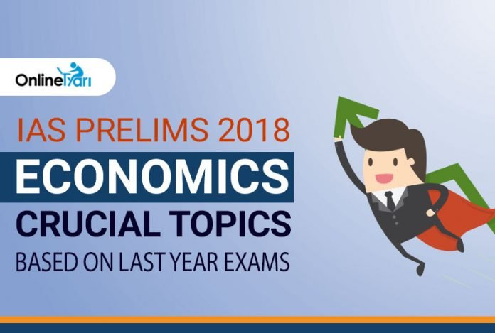 IAS Prelims 2018 Economics Crucial Topics: Based on Last Year Exams