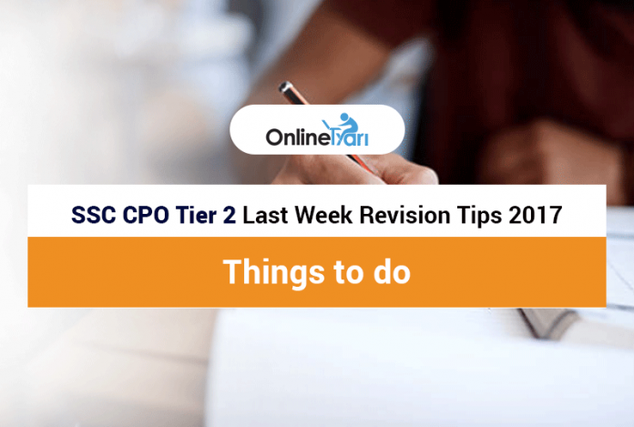 SSC CPO Tier 2 Last Week Revision Tips 2017 | Things to do