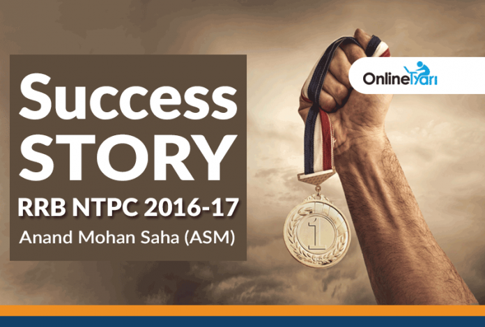 RRB NTPC 2016-17 Success Story: Anand Mohan Saha (ASM)