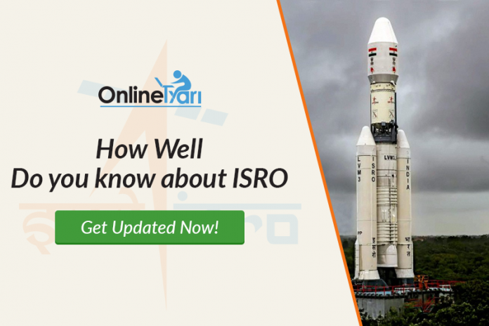 How Well Do you Know About ISRO? Get Updated Now!