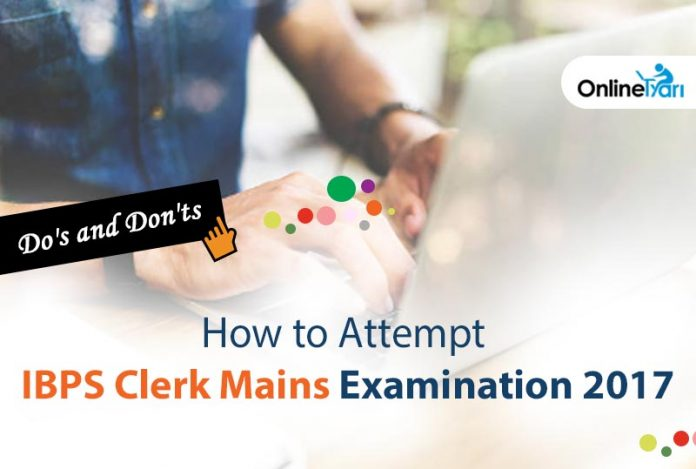 How to Attempt IBPS Clerk Mains Examination 2017: Do's and Don'ts