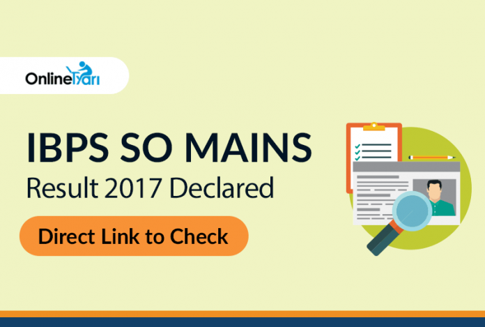 IBPS SO Mains Result 2017 Declared: Direct Link to Check
