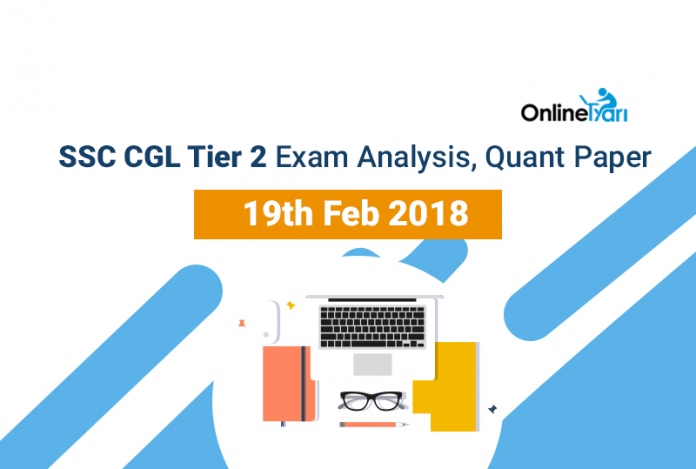 SSC CGL Tier 2 Exam Analysis, Quant Paper: 19th Feb 2018