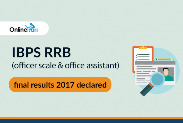 IBPS RRB Final Result 2017 Declared: Check Officer Scaleand Office Assistant