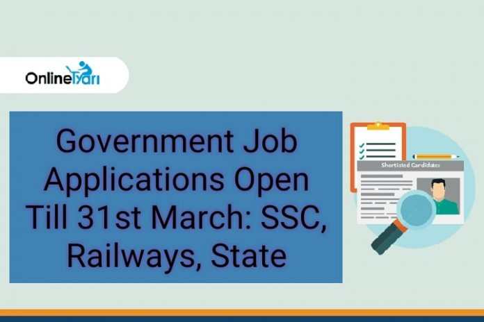 Government Job Applications Open Till 31st March: SSC, Railways, State