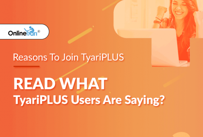 Reasons To Join TyariPLUS : Read What TyariPLUS Users Are Saying?